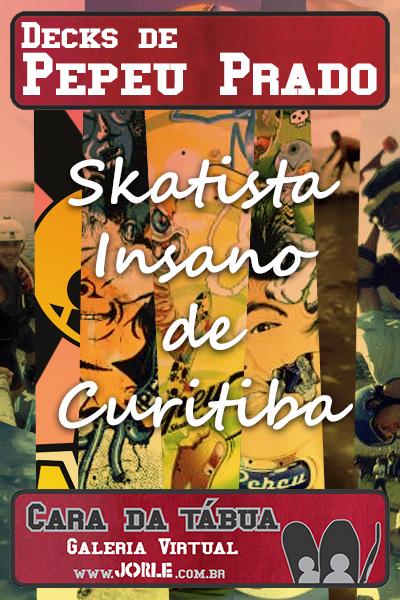 pepeu_prado_skatista_insano_curitiba_skateboarding_caradatabua_shape_lendasdoskate_vertical_jorle_underground_alternativo