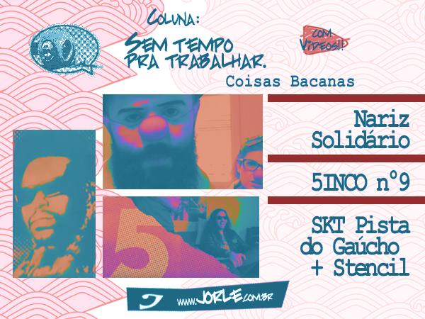 ColunaSTT-CoisasBacanas-NarizSolidario-5INCOn9-AmigosSKTPistadoGaucho+Stencil